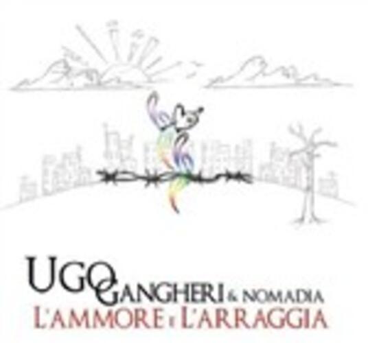 L'ammore e l'arraggia - CD Audio di Ugo Gangheri,Nomadia