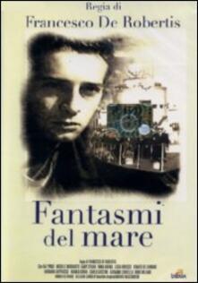 Fantasmi del mare di Francesco De Robertis - DVD