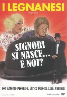 I Legnanesi. Signori si nasce... e noi? (DVD) di Antonio Provasio - DVD