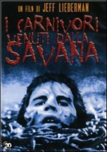 I carnivori venuti dalla savana di Jeff Lieberman - DVD