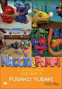 Naccio & Pomm. Vol. 2. Il grande ponte di Fusako Yusaki - DVD