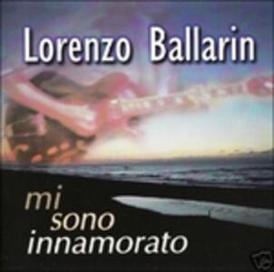 Mi Sono Innamorato - CD Audio di Lorenzo Ballarin