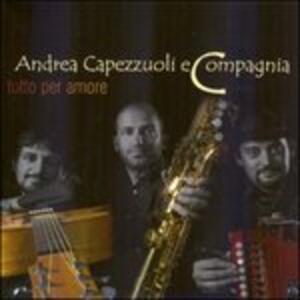 Tutto per amore - CD Audio di Andrea Capezzuoli