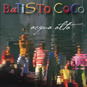 Acqua alta - CD Audio di Batisto Coco