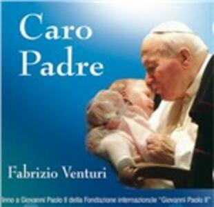 Caro Padre - CD Audio Singolo di Fabrizio Venturi