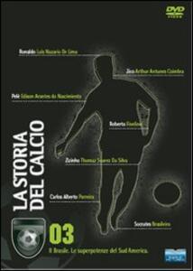 La storia del calcio. Vol. 3. Il Brasile. Le superpotenze del sud - DVD