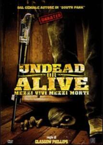 Undead or Alive. Mezzi vivi mezzi morti di Glasgow Phillips - DVD