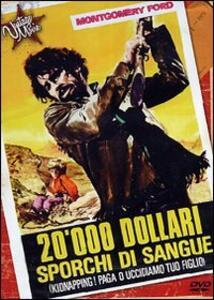 Film 20.000 dollari sporchi di sangue. Kidnapping: paga o uccidiamo tuo figlio Alberto Cardone