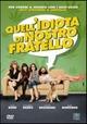 Cover Dvd DVD Quell'idiota di nostro fratello