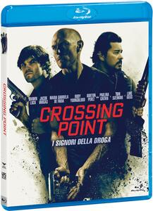 Crossing Point. I signori della droga (Blu-ray) di Daniel Zirilli - Blu-ray