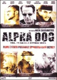 Alpha Dog di Nick Cassavetes - DVD