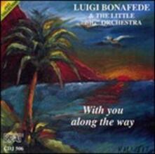 With You Along the Way - CD Audio di Luigi Bonafede