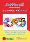 Giocattolo Album. Le maschere di Carnevale Sabbiarelli Sabbiarelli