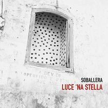 Luce 'na stella - CD Audio di Soballera
