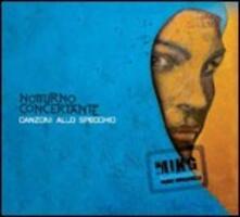Canzoni allo specchio - CD Audio di Notturno Concertante