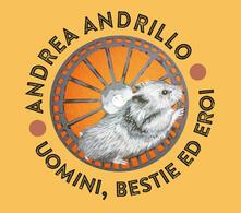 Uomini, bestie ed eroi - CD Audio di Andrea Andrillo