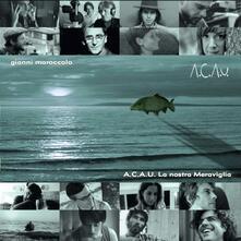 ACAU La nostra meraviglia (Numbered Limited Edition) - CD Audio di Gianni Maroccolo