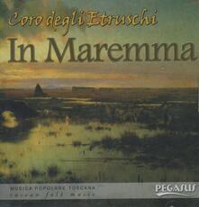 Coro degli Etruschi in Maremma - CD Audio di Coro degli Etruschi