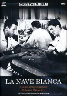 La nave bianca di Roberto Rossellini,Francesco De Robertis - DVD