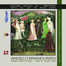 Futuro Antico VIII. Trentino. Musica alla Corte dei Principi Vescovi - CD Audio di Angelo Branduardi