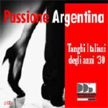 Passione argentina. Tanghi italiani degli anni '30 - CD Audio