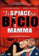 Cover Dvd DVD Ti dispiace se bacio mamma?