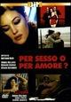 Cover Dvd DVD Per sesso o per amore?
