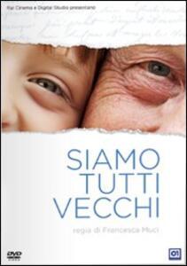 Film Siamo tutti vecchi Francesca Muci