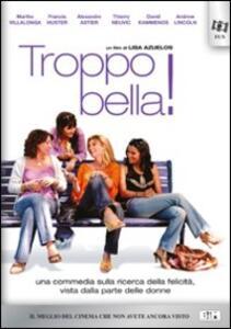 Troppo bella di Lisa Azuelos - DVD