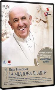 Papa Francesco. La mia idea di arte (DVD) di Claudio Rossi Massimi - DVD