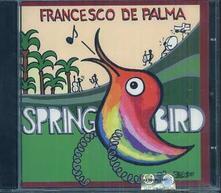 Spring Bird - CD Audio di Francesco De Palma