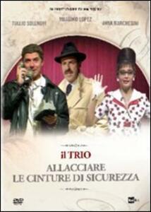 Il trio. Allacciare le cinture di sicurezza di Tullio Solenghi,Anna Marchesini,Massimo Lopez - DVD
