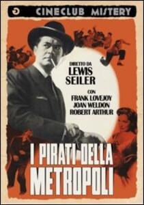 I pirati della metropoli di Lewis Seiler - DVD