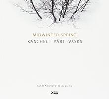 Midwinter Spring: Kancheli - Part - Vasks - CD Audio di Alessandro Stella