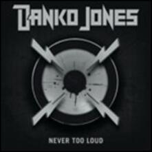 Never Too Loud - CD Audio di Danko Jones