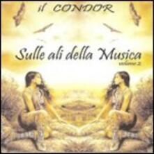 Sulle ali della musica 2 - CD Audio di Cicci Condor