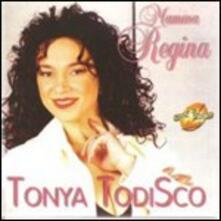 Mamma regina - CD Audio di Tonya Todisco