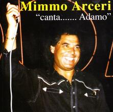 Canta Adamo - CD Audio di Mimmo Arceri