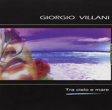 Tra cielo e mare - CD Audio di Giorgio Villani