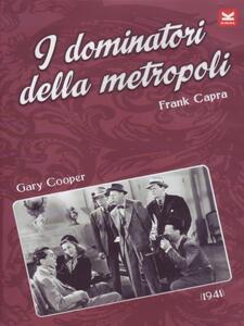 I dominatori della metropoli (DVD) di Frank Capra - DVD
