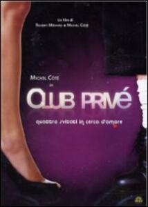 Club Privé di Michel Côté,Robert Ménard - DVD