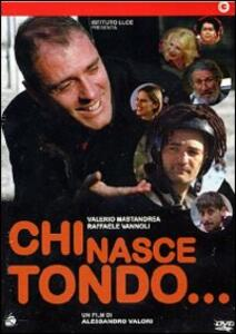Chi nasce tondo... di Alessandro Valori - DVD