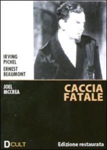 Caccia fatale di Ernest Beaumont Schoedsack,Irving Pichel - DVD
