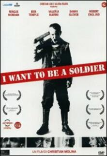 I Want to Be a Soldier di Christian Molina - DVD