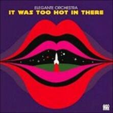 It Was Too Hot in There - CD Audio di Elegante Orchestra