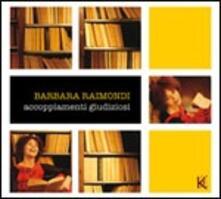 Accoppiamenti giudiziosi - CD Audio di Barbara Raimondi