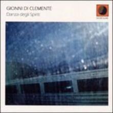 Danza Degli Spiriti - CD Audio di Gionni Di Clemente