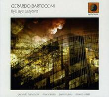 Bye Bye Lazybird - CD Audio di Gerardo Bartoccini