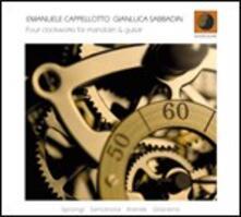 Four Clockworks for Mandolin & Guitar - CD Audio di Emanuele Cappellotto,Gianluca Sabbadin