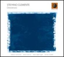 Desiderata - CD Audio di Stefano Clemente